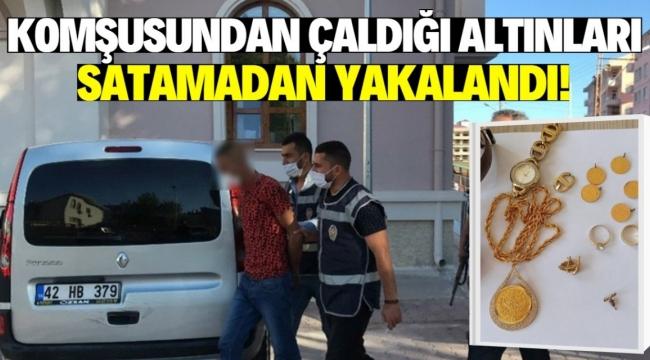 Konya'da komşusunun 15 bin liralık altınını çaldı!