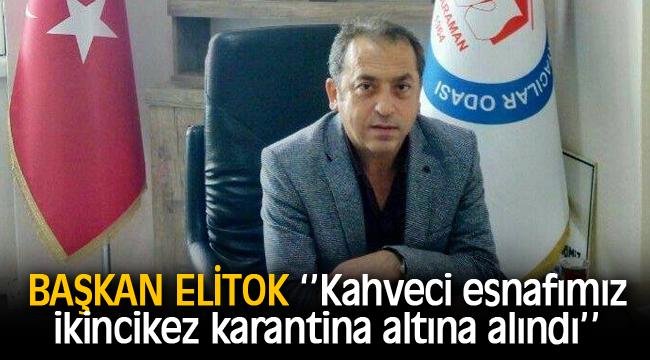 BAŞKAN ELİTOK '' KAHVECİLER KARANTİNADA''
