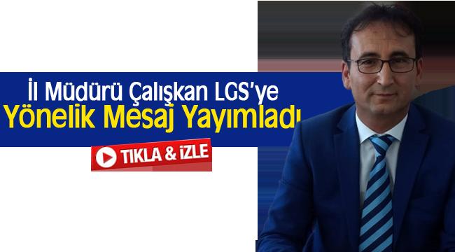 İl Müdürü Çalışkan LGS'ye Yönelik Mesaj Yayımladı