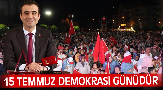BAŞKAN KALAYCI'NIN 15 TEMMUZ DEMOKRASİ VE MİLLİ BİRLİK GÜNÜ MESAJI