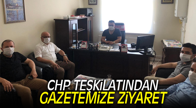 CHP TEŞKİLATINDAN GAZETEMİZE ZİYARET