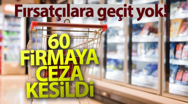Haksız Fiyat Değerlendirme Kurulu'ndan fahiş fiyat artışı yapan 60 firmaya 3,1 milyon lira ceza