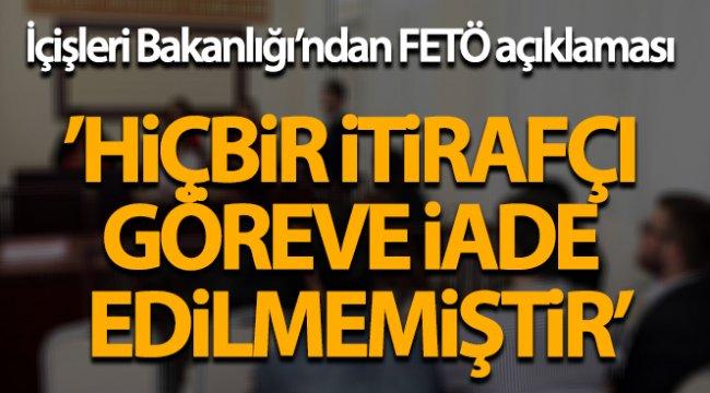 İçişleri Bakanlığı: 'Bugüne kadar hiçbir itirafçı, görevine iade edilmemiştir'