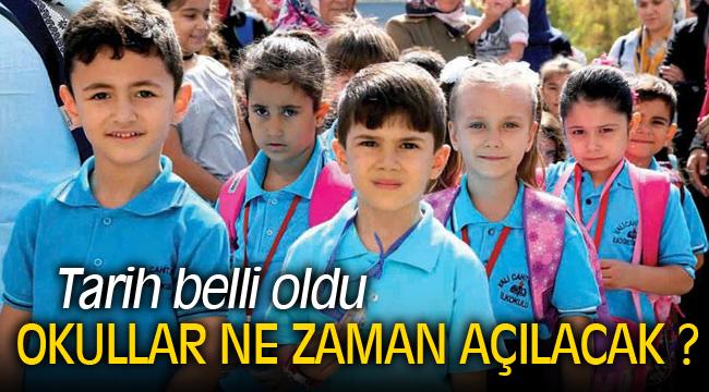 Okulların açılacağı tarih belli oldu!