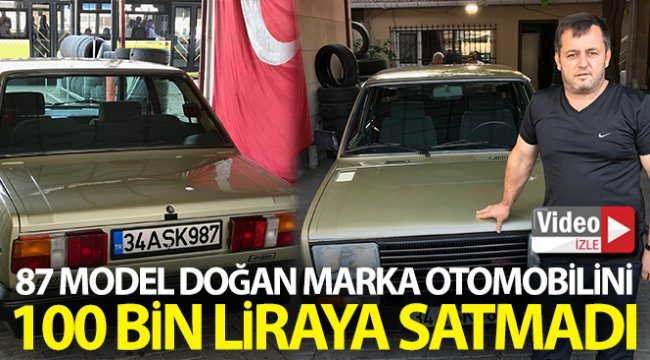 87 model Doğan marka otomobilini 100 bin liraya satmadı