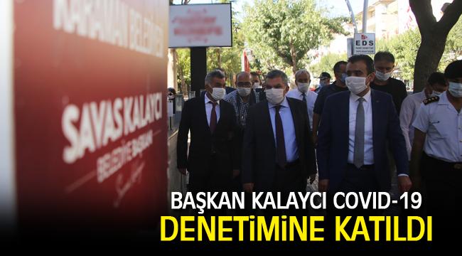 BAŞKAN KALAYCI COVID-19 DENETİMİNE KATILDI