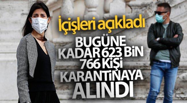 İçişleri Bakanlığı bugüne kadar 623 bin 766 kişinin karantina altına alındığını açıkladı
