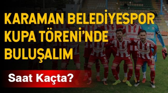 Karaman Belediyespor'a Kupa Töreni Yapılacak!