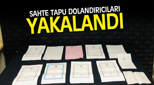 SAHTE TAPU DOLANDIRICILARI YAKALANDI