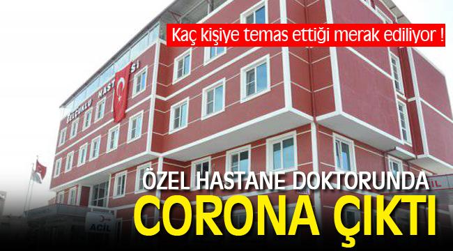 ÖZEL HASTANE DOKTORUNDA CORONA ÇIKTI