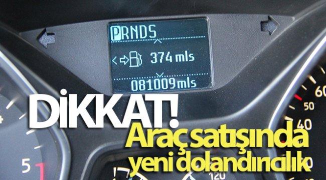 Araç satışında yeni dolandırıcılık! Kilometreyi mile çevirip dolandırarak araç satıyorlar