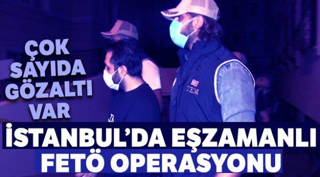 İstanbul'da eşzamanlı FETÖ operasyonu: Çok sayıda gözaltı