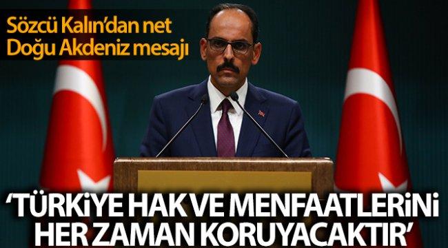 Sözcü Kalın : 'Türkiye, hem sahada hem de masada güçlü bir aktör olarak hak ve menfaatlerini her zaman koruyacaktır'