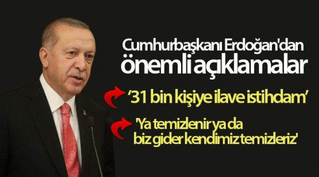 Cumhurbaşkanı Erdoğan: 'Ya temizlenir ya da biz gider kendimiz temizleriz'
