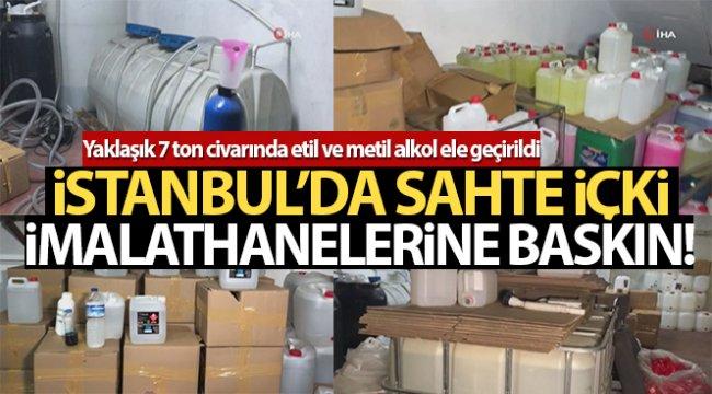 İstanbul'da sahte içki imalathanelerine baskın: 7 ton sahte alkol ele geçirildi