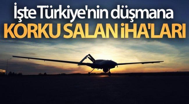 İşte Türkiye'nin düşmana korku salan İHA'ları