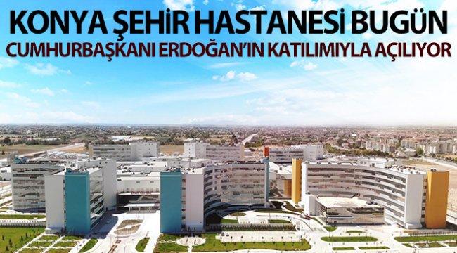 Konya Şehir Hastanesi açılıyor