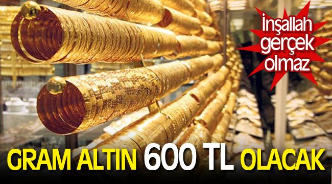 Altın fiyatları için korkutan tahmin: Gram altın 600 TL'yi aşacak