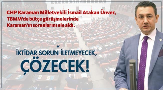 CHP Karaman Milletvekili İsmail Atakan Ünver, TBMM'de bütçe görüşmelerinde Karaman'ın sorunlarını ele aldı.