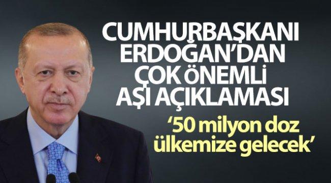 Cumhurbaşkanı Erdoğan: '50 milyon doz aşı ülkemize gelecek'