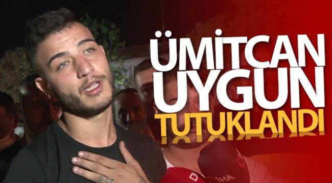 Gözaltına alınan Ümitcan Uygun tutuklandı!