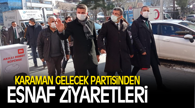 KARAMAN GELECEK PARTİSİNDEN ESNAF ZİYARETLERİ