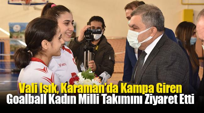 Vali Işık, Karaman'da Kampa Giren Goalball Kadın Milli Takımını Ziyaret Etti