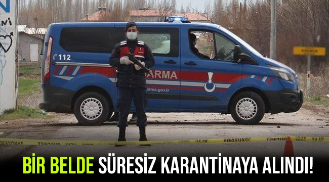 BİR BELDE SÜRESİZ KARANTİNAYA ALINDI