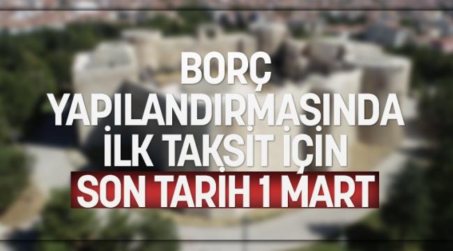 BORÇ YAPILANDIRMASINDA İLK TAKSİT İÇİN SON TARİH 1 MART