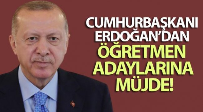 Cumhurbaşkanı Erdoğan'dan öğretmen adaylarına müjde