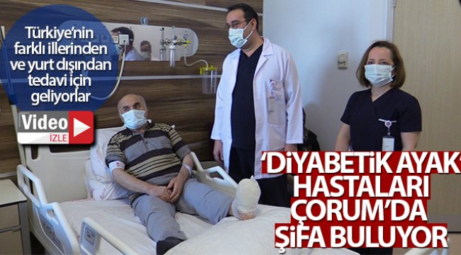 'Diyabetik ayak' hastaları Çorum'da şifa buluyor