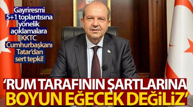 KKTC Cumhurbaşkanı Tatar: 'Rum tarafının şartlarına boyun eğecek değiliz'