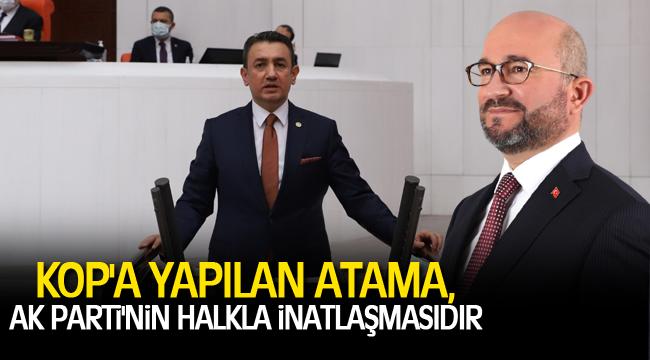 KOP'A YAPILAN ATAMA, AK PARTİ'NİN HALKLA İNATLAŞMASIDIR