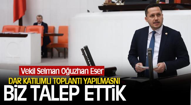 """Selman Oğuzhan Eser; """"Dar Katılımlı Toplantı Yapılmasını, Sayın Valimizden Biz Talep Ettik"""""""