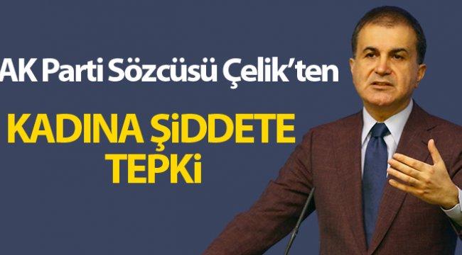 AK Parti Sözcüsü Çelik'ten kadına şiddete tepki