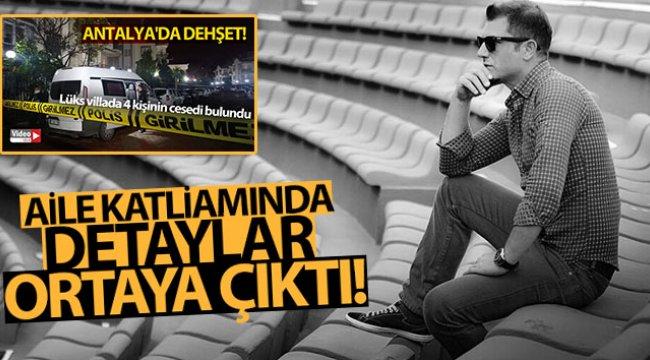 Antalya'daki aile katliamında detaylar ortaya çıktı!