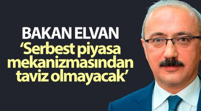 Bakan Elvan: Serbest piyasa mekanizmasından taviz olmayacak