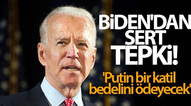 Biden'dan sert tepki! 'Putin bir katil, bedelini ödeyecek'