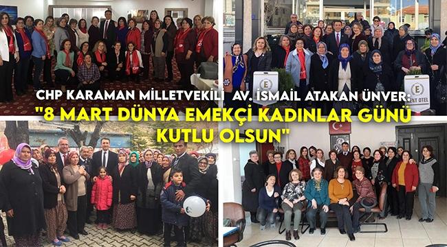 CHP Karaman Milletvekili Av. İsmail Atakan Ünver '8 Mart Dünya Emekçi Kadınlar Günü'  mesajı