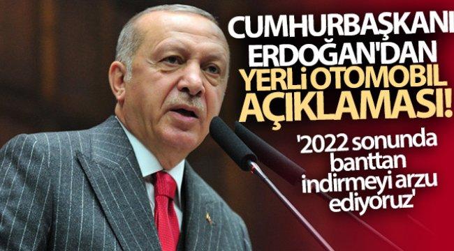 Cumhurbaşkanı Erdoğan'dan yerli otomobil açıklaması!