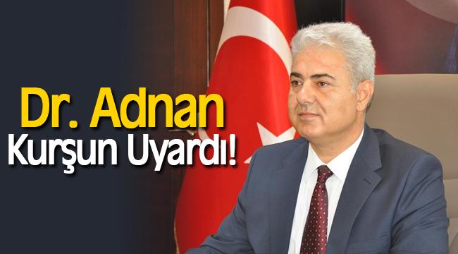 Dr. Adnan Kurşun Uyardı!