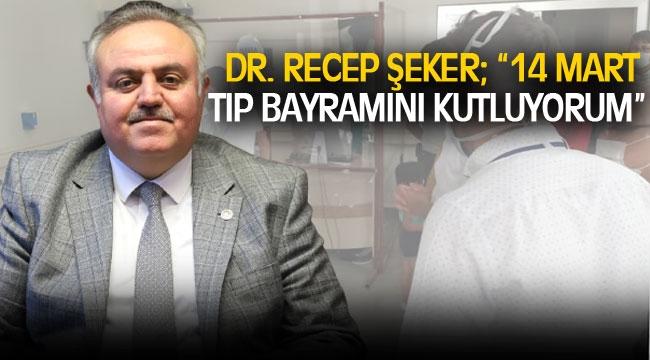 "DR. RECEP ŞEKER; ""14 MART TIP BAYRAMINI KUTLUYORUM"""