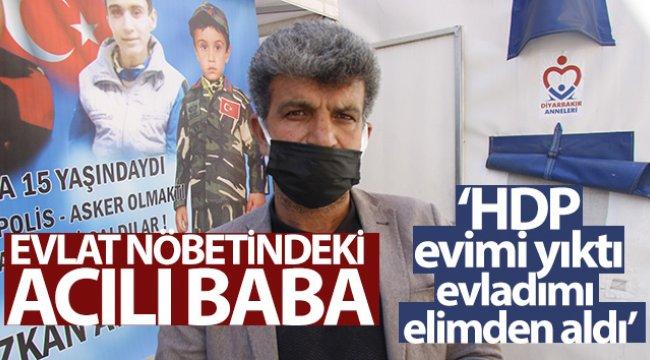 Evlat nöbetindeki acılı baba: 'HDP benim evimi yıktı, evladımı elimden aldı'