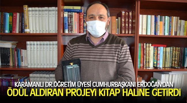 KARAMANLI DR.ÖĞRETİM ÜYESİ CUMHURBAŞKANI ERDOĞAN'DAN ÖDÜL ALDIRAN PROJEYİ KİTAP HALİNE GETİRDİ