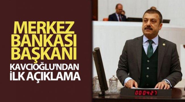 Merkez Bankası Başkanı Kavcıoğlu'ndan ilk açıklama