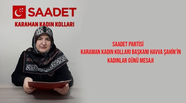 Saadet Partisi Karaman Kadın Kolları Başkanı Havva ŞAHİN'in mesajı