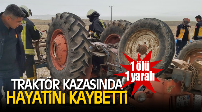 TRAKTÖR KAZASI BİR CAN ALDI!