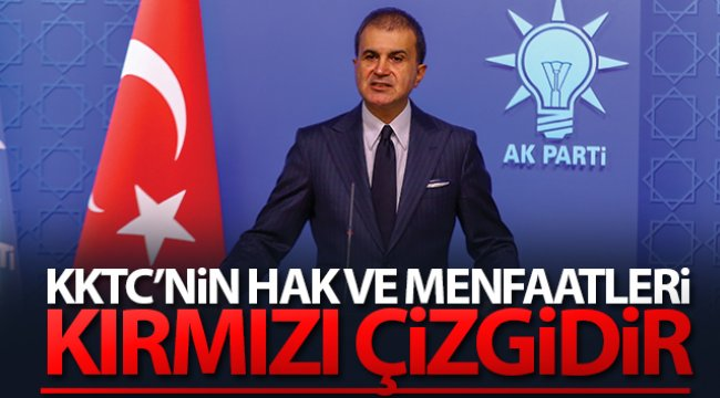 AK Parti Sözcüsü Çelik: 'KKTC'nin hak ve menfaatleri kırmızı çizgidir'