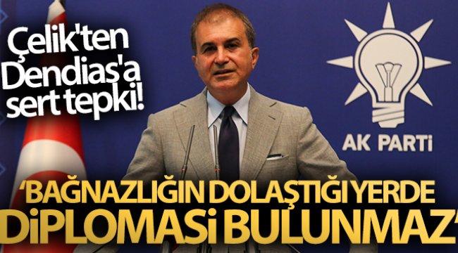 AK Parti Sözcüsü Çelik'ten Dendias'a sert tepki! Bağnazlığın dolaştığı yerde diplomasi bulunmaz