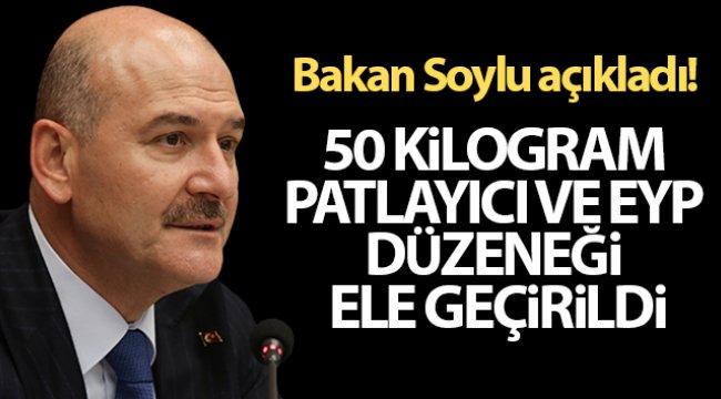 Bakan Soylu açıkladı: '50 kilogram plastik patlayıcı ve patlamaya hazır EYP ele geçirildi'